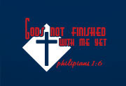 Gods not finished with me yet.: Phiplians 1:6